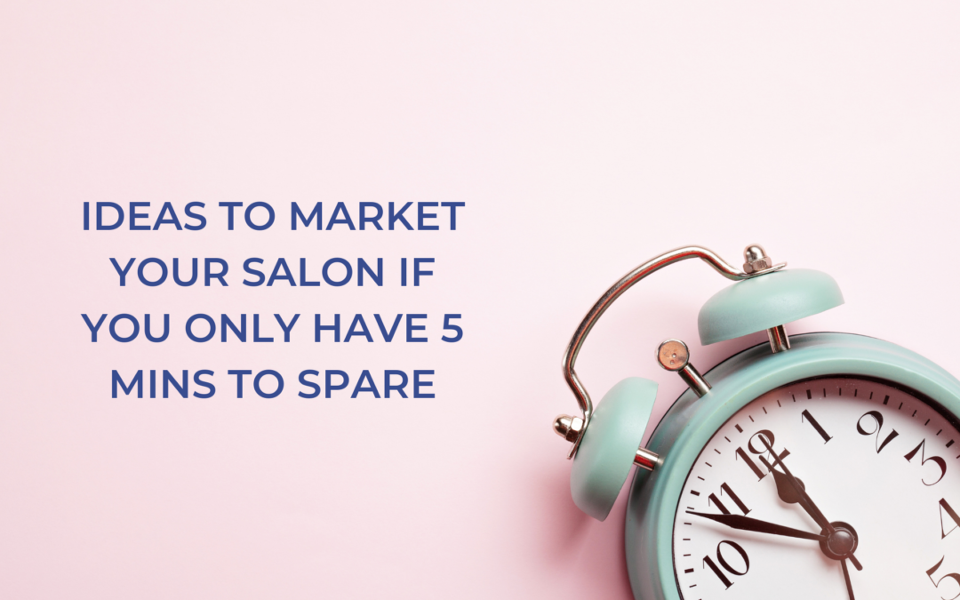 Salon marketing ideas if you only have 5 minutes to spare
